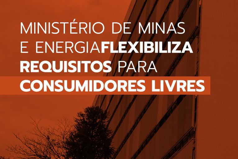 Ministério de Minas e Energia flexibiliza requisitos para consumidores livres